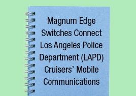 Magnum Edge Switches Connect Los Angeles Police Cruiser Mobile Communications Application Note