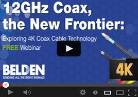 12 GH Coax, the New Frontier: Exploring 4K Coax Cable Technology Webinar