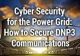 Cyber Security for the Power Grid: How to Secure DNP3 Communications Webinar