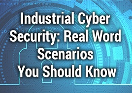 Industrial Cyber Security: Real Word Scenarios You Should Know Webinar