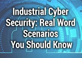 Industrial Cyber Security: Real Word Scenarios You Should Know Webinar