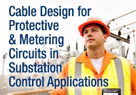 Cable Design for Protective & Metering Circuits in Substation Control Applications