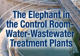 The Elephant in the Control Room Water-Wastewater Treatmet Plants