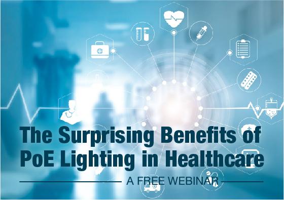 The Surprising Benefits of PoE Lighting in Healthcare Webinar
