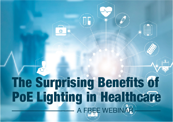The Surprising Benefits of PoE Lighting in Healthcare Webinar